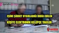 Eşine şiddet uyguladığı iddia edilen kişiye elektronik kelepçe