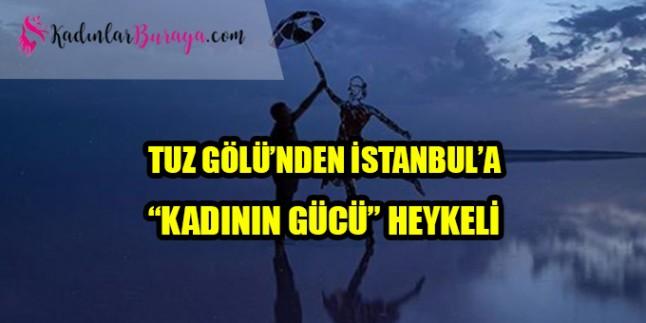 """Tuz Gölü'nden İstanbul'a """"kadının gücü"""" heykeli"""