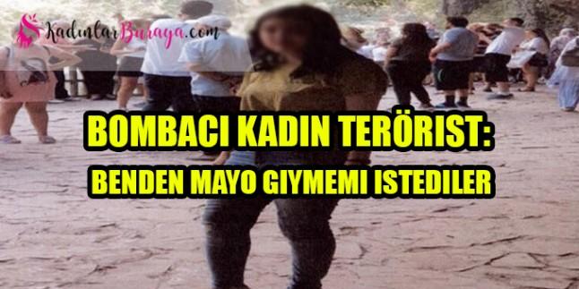 Bombacı kadın terörist: Benden mayo giymemi istediler