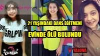 Yalova'da dans eğitmeni kadın evinde ölü bulundu