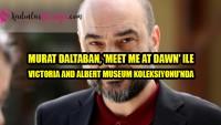 Murat Daltaban, 'Meet Me At Dawn' ile Victoria and Albert Museum Koleksiyonu'nda