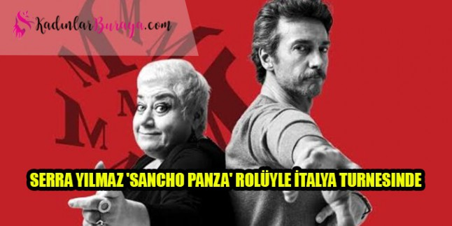 Serra Yılmaz 'Sancho Panza' rolüyle İtalya turnesinde
