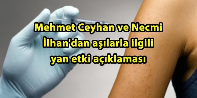 Mehmet Ceyhan ve Necmi İlhan'dan aşılarla ilgili yan etki açıklaması